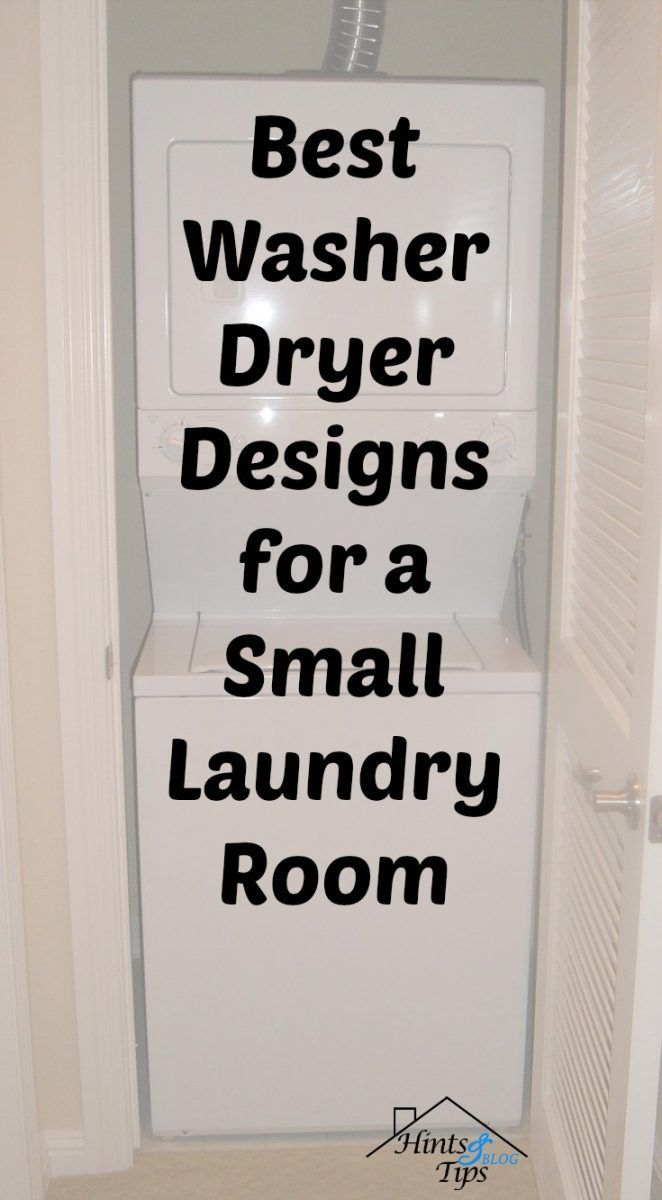 Best Washer Dryer Designs for a Small Laundry Room hintsandtipsblog.com