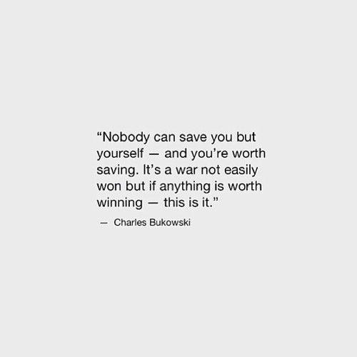 This is it. [Charles Bukowski]