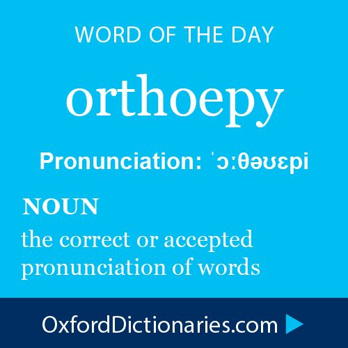 orthoepy (noun): the correct or accepted pronunciation of words. Word of the Day for 17 December 2014 #WOTD #WordoftheDay #orthoepy