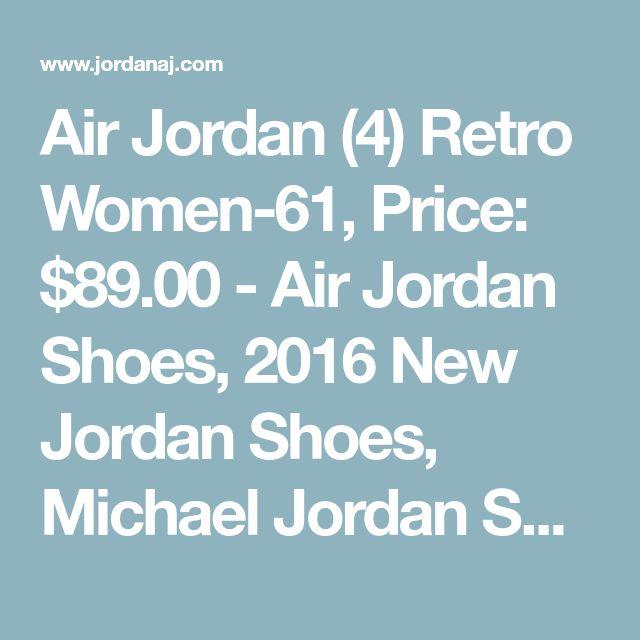 Air Jordan (4) Retro Women-61, Price: $89.00 - Air Jordan Shoes, 2016 New Jordan Shoes, Michael Jordan Shoes - JordanAJ.com