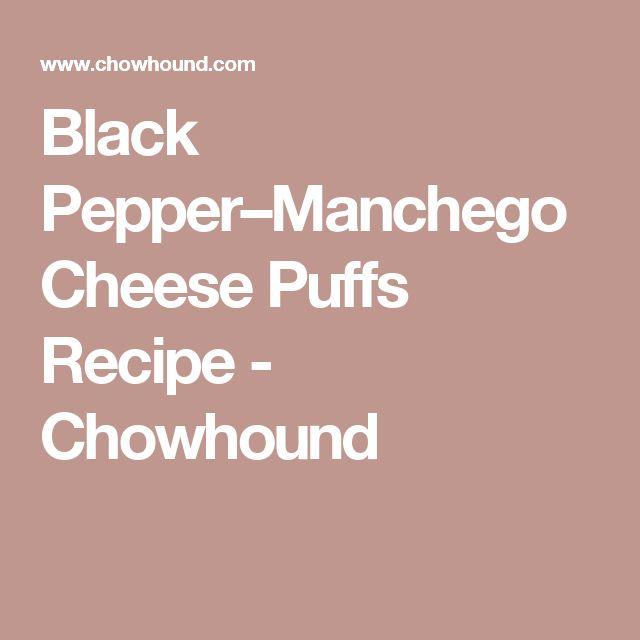 Black Pepper–Manchego Cheese Puffs Recipe - Chowhound