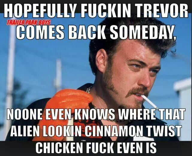 Trailer Park Boys Quotes Trailer Park boys | Greasy | Pinterest | Trailer park boys  Trailer Park Boys Quotes