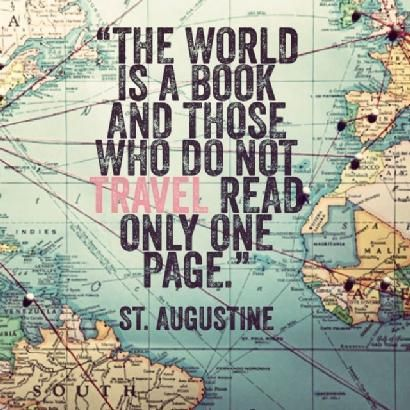 """The World Is A Book And Those Who Do Not TRAVEL Read Only One Page"" - St. Augustine"