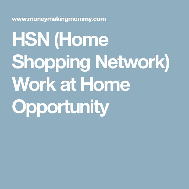 HSN (Home Shopping Network) Work at Home Opportunity