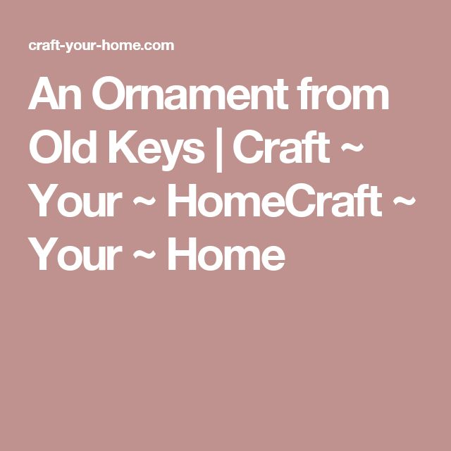 An Ornament from Old Keys | Craft ~ Your ~ HomeCraft ~ Your ~ Home