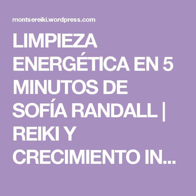 LIMPIEZA ENERGÉTICA EN 5 MINUTOS DE SOFÍA RANDALL | REIKI Y CRECIMIENTO INTERIOR