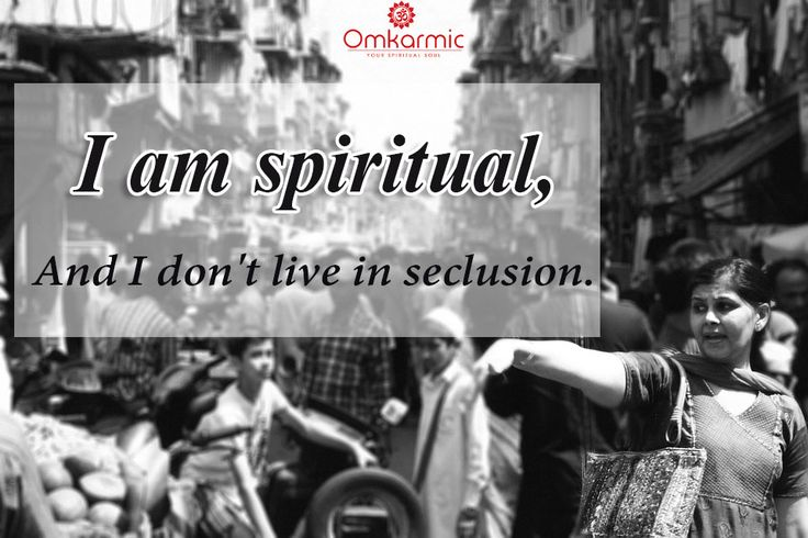 Spirituality, can be found even in the hustle and bustle.