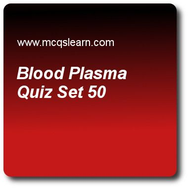 Blood Plasma Quizzes: O level biology Quiz 50 Questions and Answers - Practice biology quizzes based questions and answers to study blood plasma quiz with answers. Practice MCQs to test learning on blood and plasma, nutrition vitamins, introduction to biology, caecum & chyle, microorganisms quizzes. Online blood plasma worksheets has study guide as tissue fluid is also known as, answer key with answers as lymph fluid, plasma fluid, interstitial fluid and neurotic fluid to test exam...