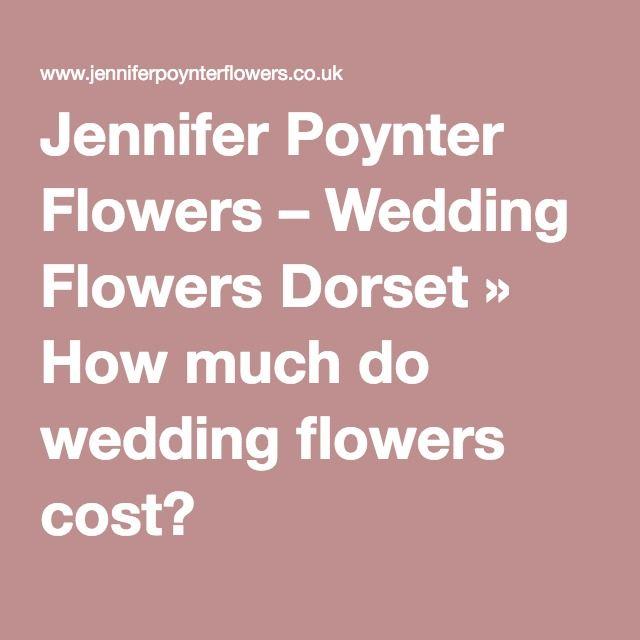 jennifer poynter flowers wedding flowers dorset how much do wedding flowers cost