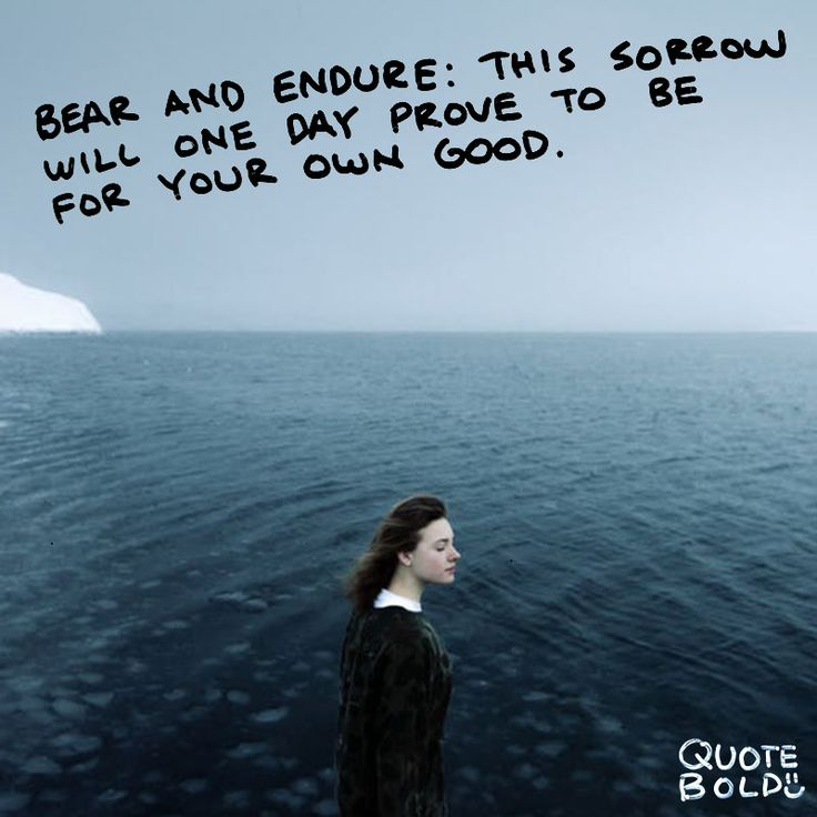 """Bear and #endure: This sorrow will one day prove to be for your good."" – #Ovid  See more #condolences #sympathy #quotes at http://quotebold.com/condolences-quotes-sympathy/"