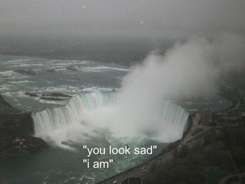 """""""You look sad"""" """"i am"""""""