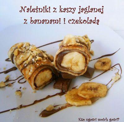 Kto ugości moich gości?: Naleśniki z kaszy jaglanej z bananami i czekoladą