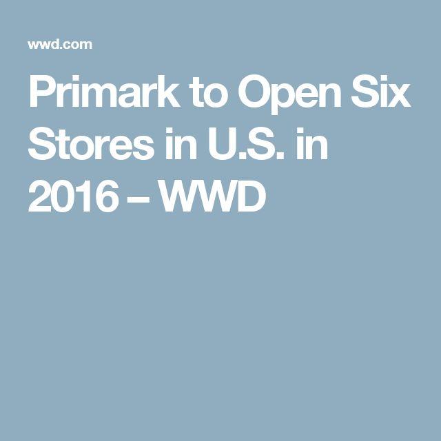 Primark to Open Six Stores in U.S. in 2016 – WWD