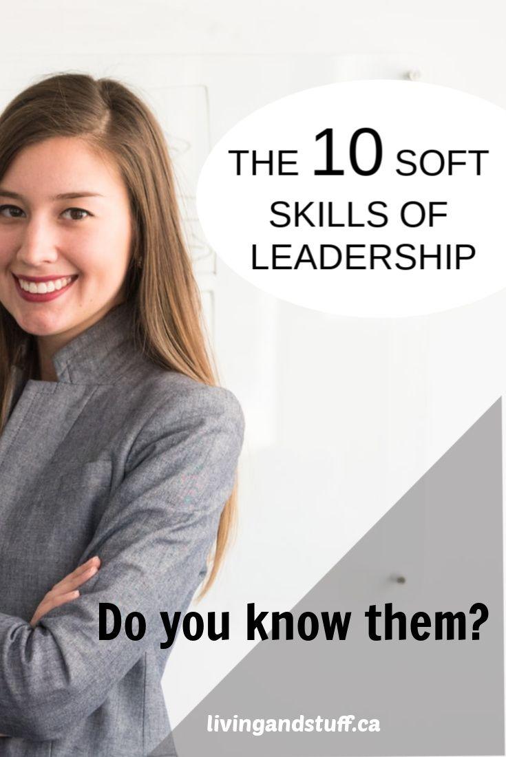 The 10 Soft Skills Of Leadership Soft Skills Developing Leadership Skills Leadership
