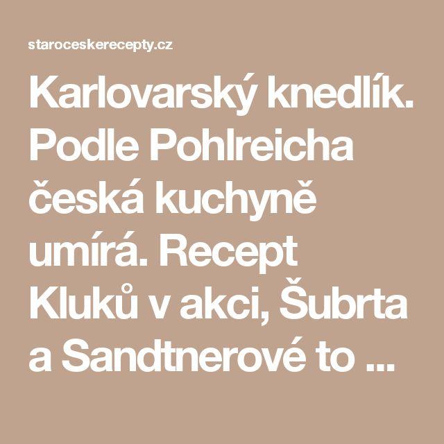 Karlovarský knedlík. Podle Pohlreicha česká kuchyně umírá. Recept Kluků v akci, Šubrta a Sandtnerové to možná změní | STAROČESKÉ RECEPTY