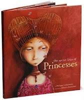 The Secret Lives of Princesses by Philippe Lechermeier