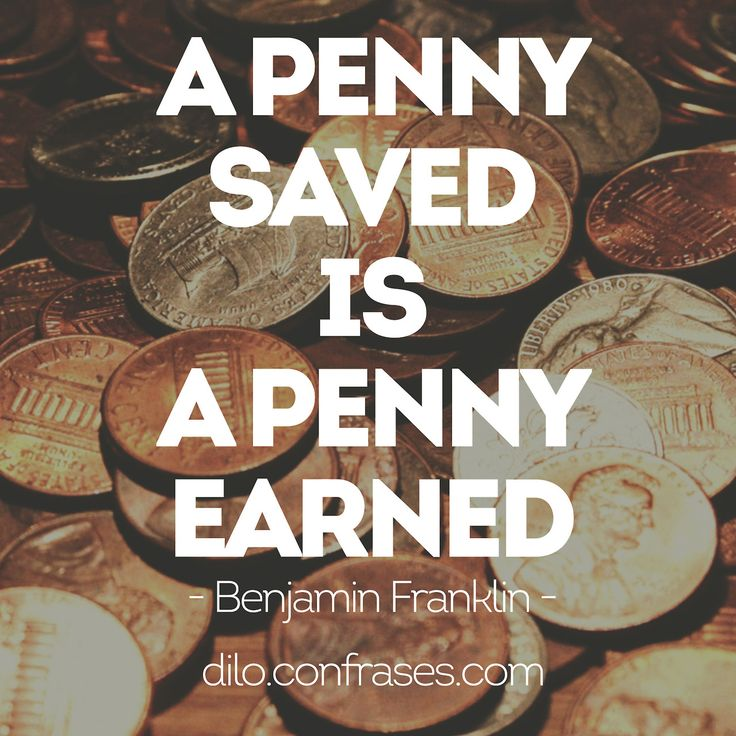 an essay on the phrase a penny saved is a penny earned This is an alphabetical list of widely used and repeated proverbial phrases  whenever known  language is a new life persian proverb a penny saved is a  penny earned  dalberg-acton-essays on freedom and power boston:  beacon.