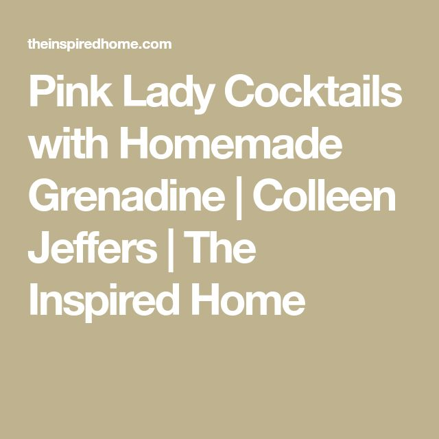 Pink Lady Cocktails with Homemade Grenadine | Colleen Jeffers | The Inspired Home
