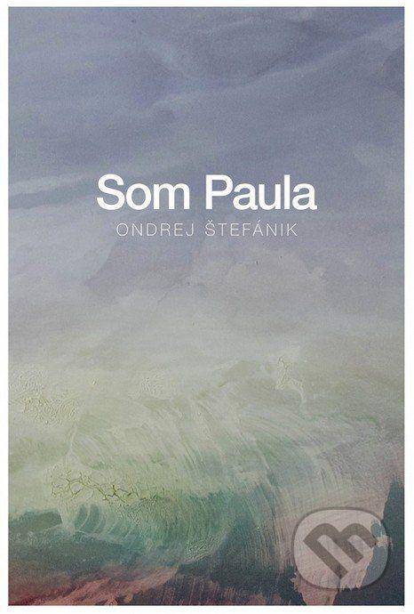 Martinus.sk > Knihy: Som Paula (Ondrej Štefánik)