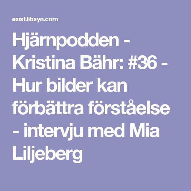 Hjärnpodden - Kristina Bähr: #36 - Hur bilder kan förbättra förståelse - intervju med Mia Liljeberg