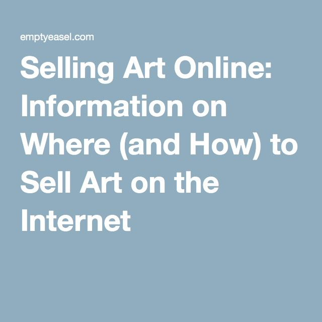 Selling Art Online: Information on Where (and How) to Sell Art on the Internet