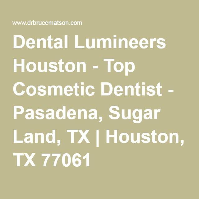 Dental Lumineers Houston - Top Cosmetic Dentist - Pasadena, Sugar Land, TX   Houston, TX 77061