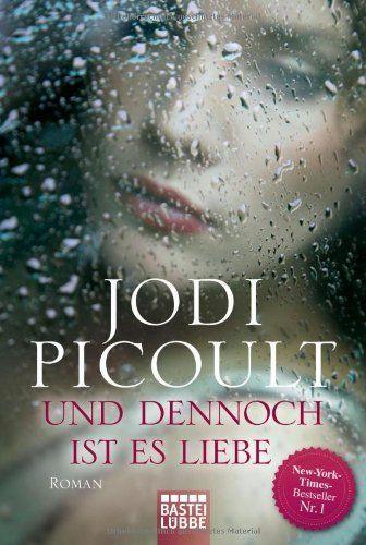 Und dennoch ist es Liebe. Roman von Jodi Picoult und weiteren, http://www.amazon.de/dp/3404164202/ref=cm_sw_r_pi_dp_9rFltb0XRASD0