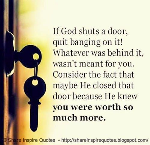 If God shuts a door, quit banging on it! Whatever was behind it, wasn't meant for you. Consider the fact that maybe he closed that door because he knew you were worth so much more  #God #godlessons #godadvice #godquotes #quotesongod #godquotesandsayings #shuts #door #quit #banging #fact #worth #shareinspirequotes #share #inspire #quotes #whatsapp