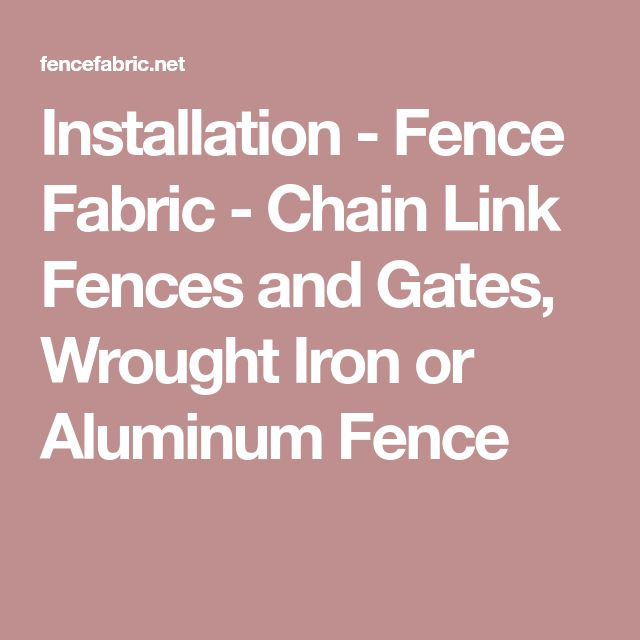 Installation - Fence Fabric - Chain Link Fences and Gates, Wrought Iron or Aluminum Fence