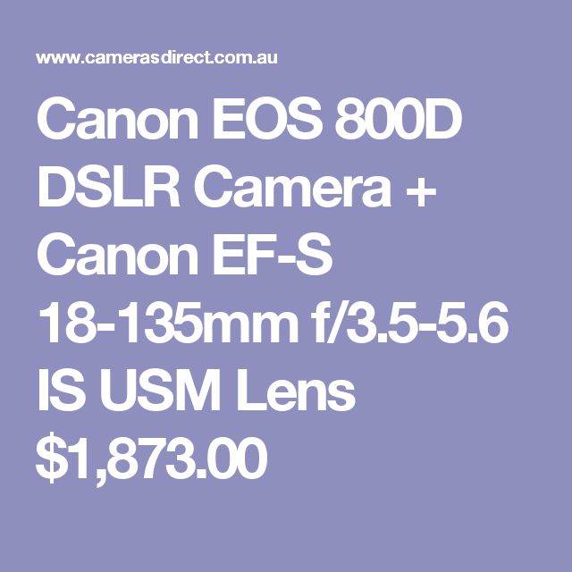 Canon EOS 800D DSLR Camera + Canon EF-S 18-135mm f/3.5-5.6 IS USM Lens  $1,873.00