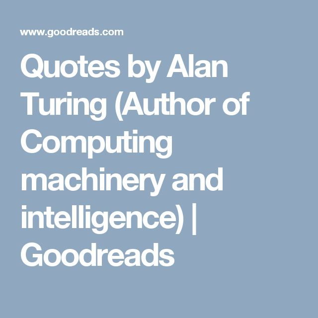 Quotes by Alan Turing (Author of Computing machinery and intelligence) | Goodreads