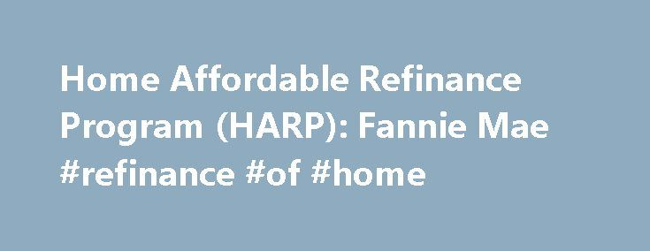"""Home Affordable Refinance Program (HARP): Fannie Mae #refinance #of #home http://north-carolina.nef2.com/home-affordable-refinance-program-harp-fannie-mae-refinance-of-home/  # Home Affordable Refinance Program (HARP) The government's Home Affordable Refinance Program (HARP) has been expanded to help more homeowners qualify for refinancing their mortgage. Even those with little or no equity available may take advantage of low interest rates, and other refinancing benefits. """"Whether you're…"""