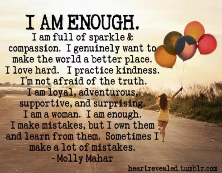 Changing my negative self talk has taken me years but realizing, I am enough :)