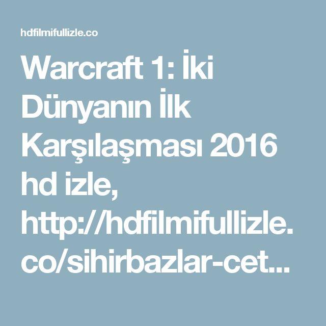 Warcraft 1: İki Dünyanın İlk Karşılaşması 2016 hd izle, http://hdfilmifullizle.co/sihirbazlar-cetesi-2.html | Film İzle Full Film İzle HD Film İzle Online Film İzle