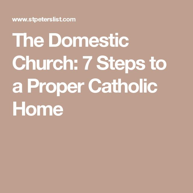 The Domestic Church: 7 Steps to a Proper Catholic Home