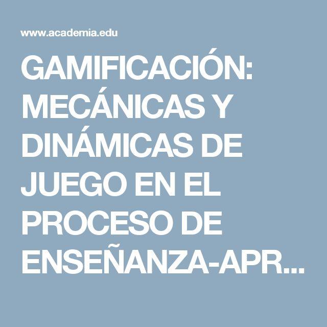 GAMIFICACIÓN: MECÁNICAS Y DINÁMICAS DE JUEGO EN EL PROCESO DE ENSEÑANZA-APRENDIZAJE EN LA UNIVERSIDAD. | Veronica Seniquel - Academia.edu