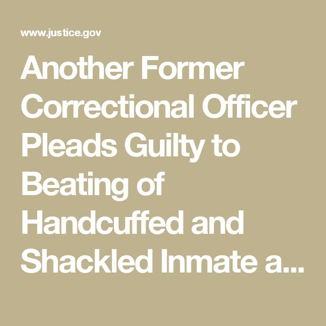 Another Former Correctional Officer Pleads Guilty to Beating of Handcuffed and Shackled Inmate at Louisiana State Penitentiary at Angola   OPA   Department of Justice