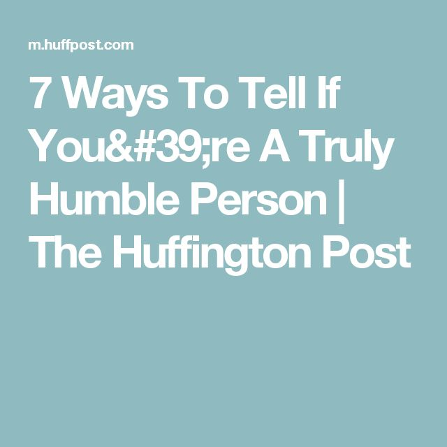 7 Ways To Tell If You're A Truly Humble Person | The Huffington Post