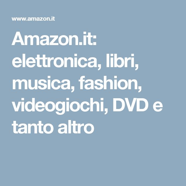 Amazon.it: elettronica, libri, musica, fashion, videogiochi, DVD e tanto altro