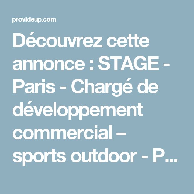 Découvrez cette annonce : STAGE - Paris - Chargé de développement commercial – sports outdoor - ProvideUP