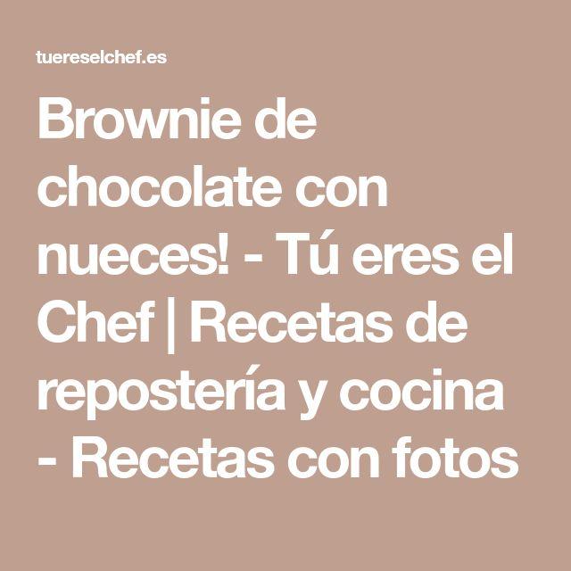 Brownie de chocolate con nueces! - Tú eres el Chef   Recetas de repostería y cocina - Recetas con fotos