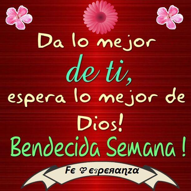 Da lo mejor de ti, espera lo mejor de Dios! Bendecida Semana !