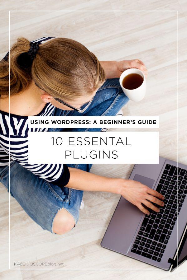 Using WordPress A Beginners Guide 10 Essential Plugins Kaleidoscope Blog