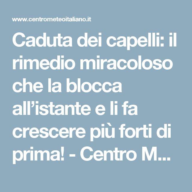 Caduta dei capelli: il rimedio miracoloso che la blocca all'istante e li fa crescere più forti di prima! - Centro Meteo Italiano
