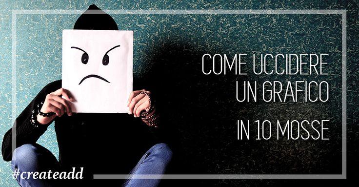 """Il nostro Blog è online!!! e iniziamo subito con un articolo ironico e irriverente... buona lettura! #createadd """"Come uccidere un grafico in dieci mosse!"""" http://createadd.it/it/graphic-design/vuoi-uccidere-un-grafico-ecco-come-fare-in-10-mosse/"""