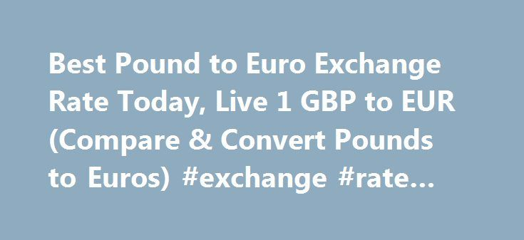 Best Pound to Euro Exchange Rate Today, Live 1 GBP to EUR (Compare & Convert Pounds to Euros) #exchange #rate #usd http://currency.nef2.com/best-pound-to-euro-exchange-rate-today-live-1-gbp-to-eur-compare-convert-pounds-to-euros-exchange-rate-usd/  #euro rate # Best Pound to Euro Exchange Rate (GBP/EUR) Today FREE over £700£5 Under £700 The tourist exchange rates were valid at Friday 28th of October 2016 08:37:56 AM, however, please check with relevant currency exchange broker for live…