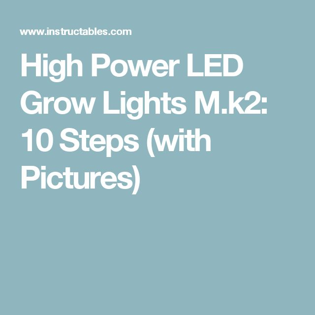 High Power LED Grow Lights M.k2: 10 Steps (with Pictures)