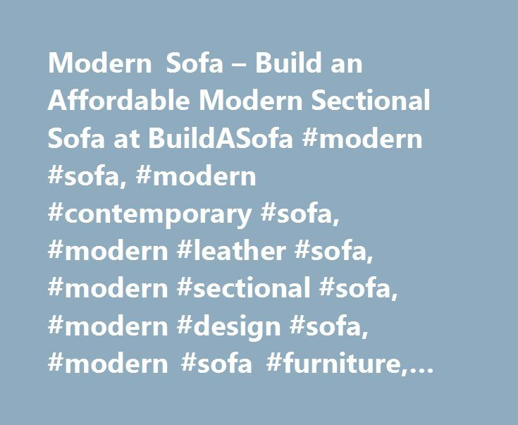 Modern Sofa – Build an Affordable Modern Sectional Sofa at BuildASofa #modern #sofa, #modern #contemporary #sofa, #modern #leather #sofa, #modern #sectional #sofa, #modern #design #sofa, #modern #sofa #furniture, #modern #sofa #sets http://furniture.remmont.com/modern-sofa-build-an-affordable-modern-sectional-sofa-at-buildasofa-modern-sofa-modern-contemporary-sofa-modern-leather-sofa-modern-sectional-sofa-modern-design-sofa-modern-sofa-4/  Modern Our modern models have great features like…