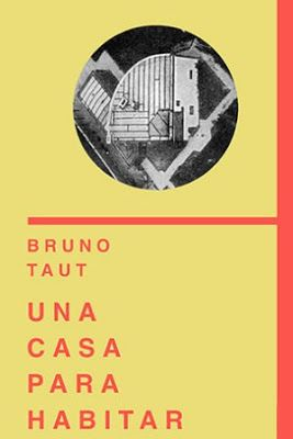 Una casa para habitar / Bruno Taut ; [editor, José Manuel Pozo]. Universidad de Navarra, Pamplona : 2015. XVI, 118 p., [3] h. pleg. : il. ISBN 9788492409723 Arquitectura doméstica. Inmuebles para vivienda. Sbc Aprendizaje A-728.2 CAS http://millennium.ehu.es/record=b1836111~S1*spi