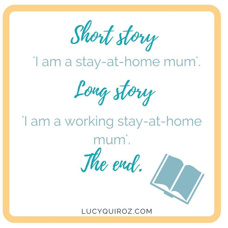 Short story: ' I am a stay-at-home-mum'  Long Story: 'I a working stay-at-home-mum' THE EDN Lucy Quiroz Quote for moms